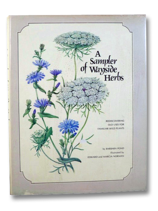 A Sampler of Wayside Herbs: Rediscovering Old Uses for Familiar Wild Plants, Pond, Barbara; Norman, Edward; Norman, Marcia