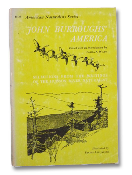 John Burroughs' America: Selections from the Writings of the Hudson River Naturalist (American Naturalists Series), Burroughs, John; Wiley, Farida A.; Jaques, Francis Lee