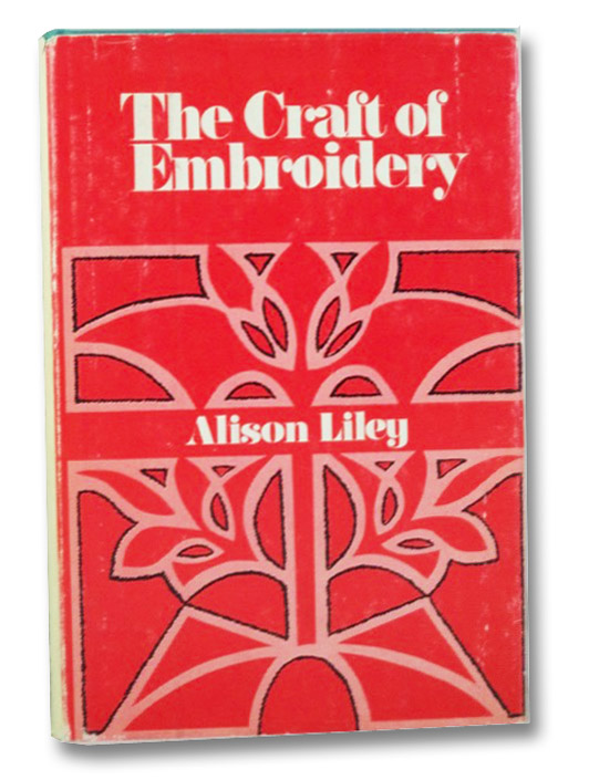 The Craft of Embroidery: A Practical Study, Liley, Alison