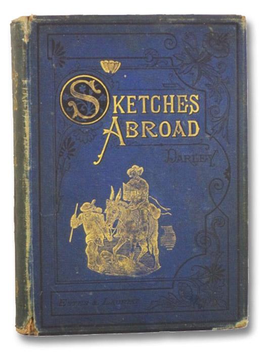 Sketches Abroad, with Pen and Pencil, Darley, Felix O.C.; Bogert, J. Augustus; Longridge, James L.
