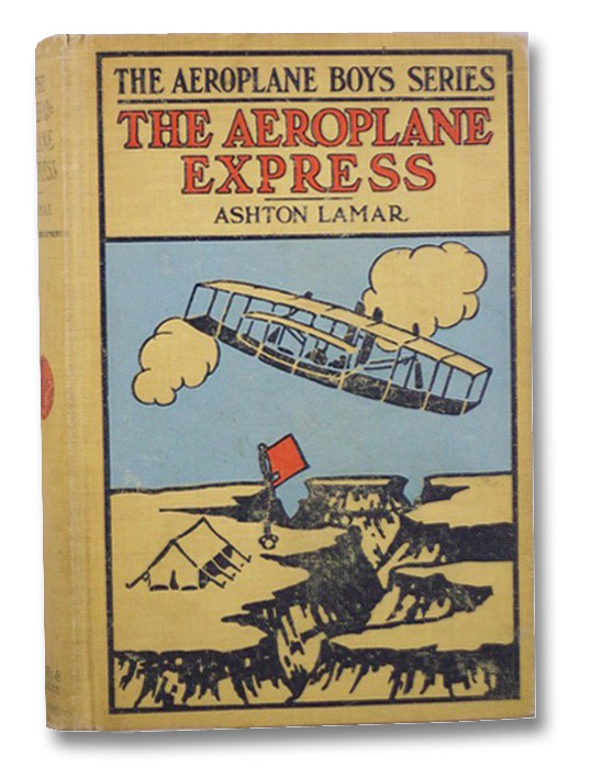 The Aeroplane Express or, the Boy Aeronaut's Grit (The Aeroplane Boys Series, No. 3), Lamar, Ashton; Risenberg, S.H.