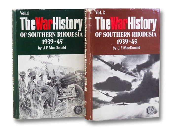 The War History of Southern Rhodesia, 1939-1945, in Two Volumes (Rhodesiana Reprint Library - Silver Shelves, Vols. 10 & 11), MacDonald, J.F.