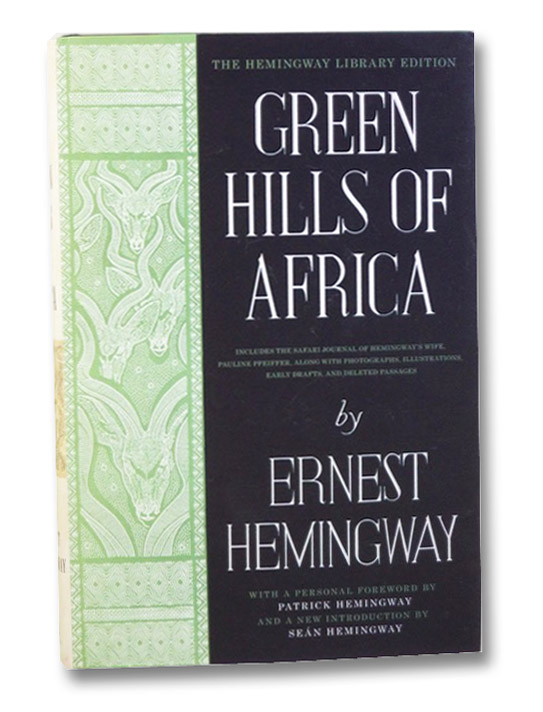 Green Hills of Africa (The Hemingway Library Edition), Hemingway, Ernest; Hemingway, Patrick; Hemingway; Sean; Pfeiffer, Pauline; Shenton, Edward