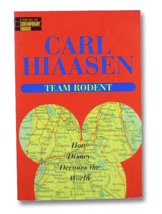 Team Rodent: How Disney Devours the World, Hiaasen, Carl