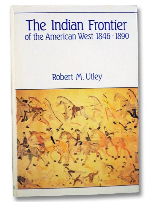 The Indian Frontier of the American West, 1846-1890, Utley, Robert M.