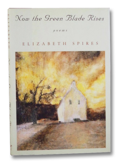 Now the Green Blade Rises: Poems, Spires, Elizabeth