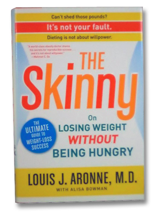 The Skinny: On Losing Weight Without Being Hungry--The Ultimate Guide to Weight Loss Success, Aronne, Louis J.; Bowman, Alisa