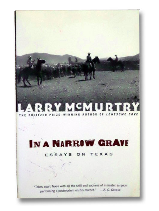 In a Narrow Grave: Essays on Texas, McMurtry, Larry