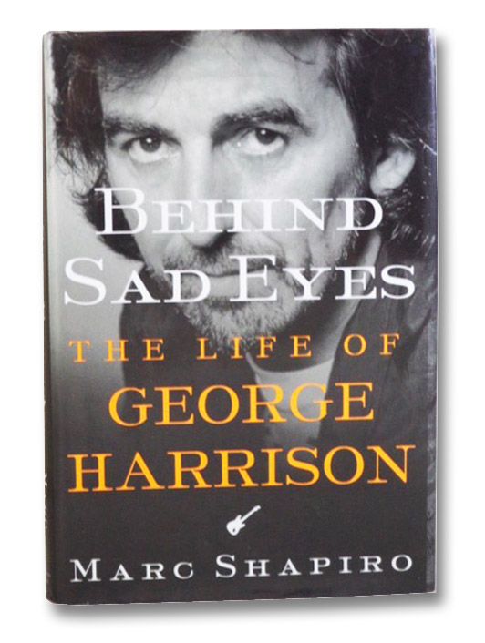 Behind Sad Eyes: The Life of George Harrison, Shapiro, Marc