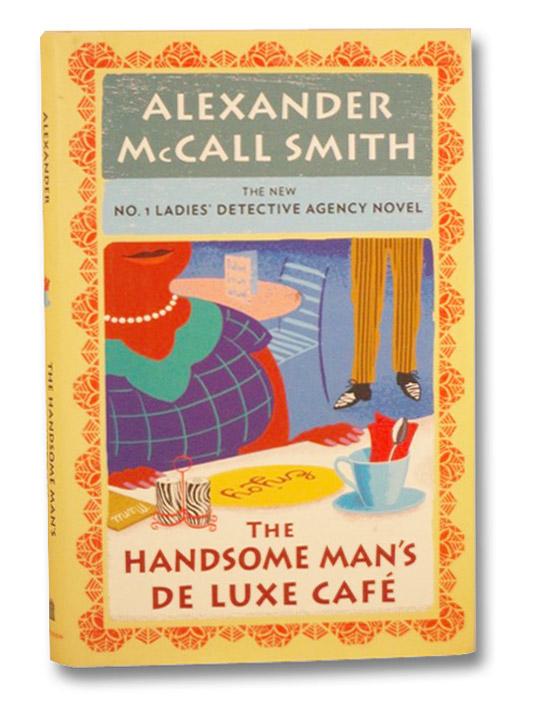 The Handsome Man's De Luxe Cafe (No. 1 Ladies' Detective Agency Novel, Book 15), McMall Smith, Alexander