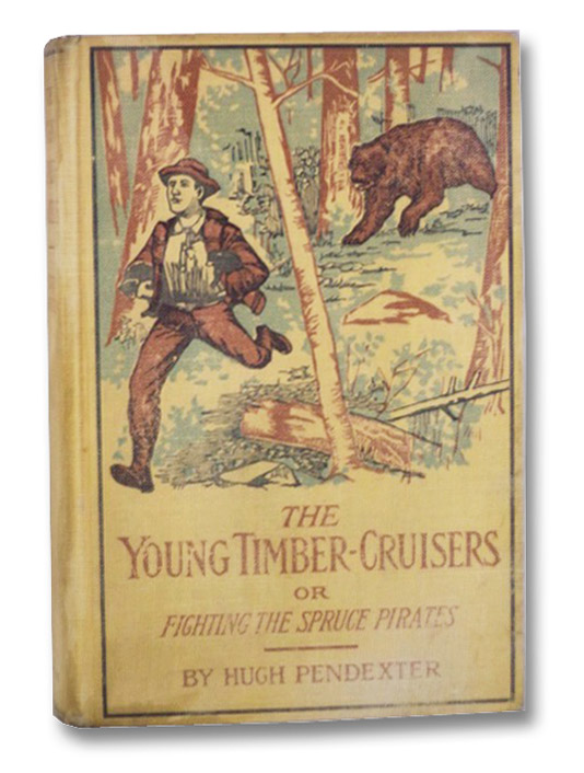 The Young Timber-Cruisers or, Fighting the Spruce Pirates (The Camp and Trail Series, Book 1), Pendexter, Hugh; Copeland, Charles