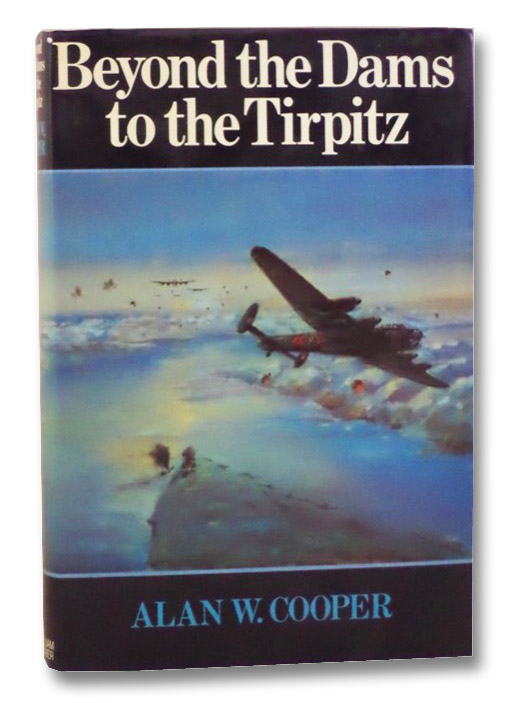 Beyond the Dams to the Tirpitz: The Later Operations of 617 Squadron, Cooper, Alan W.