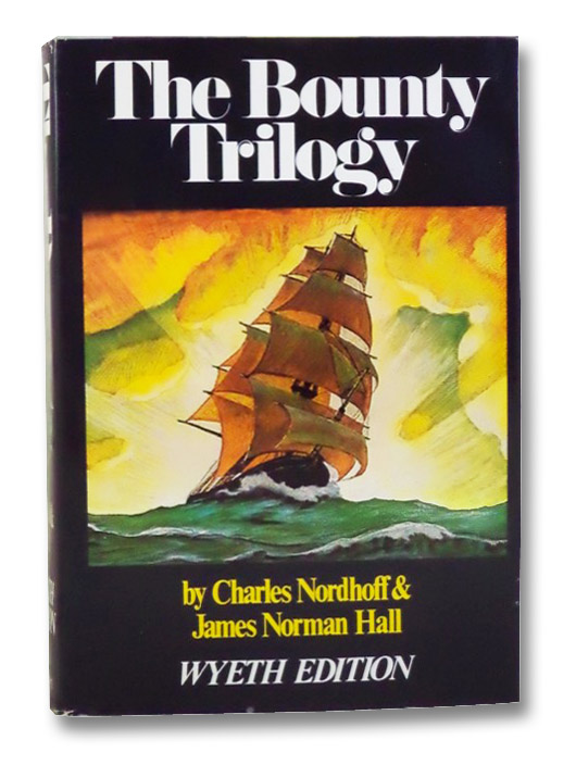The Bounty Trilogy: Comprising the Three Volumes -- Mutiny on the Bounty; Men Against the Sea; Pitcairn's Island (Wyeth Edition), Nordhoff, Charles; Hall, James Norman