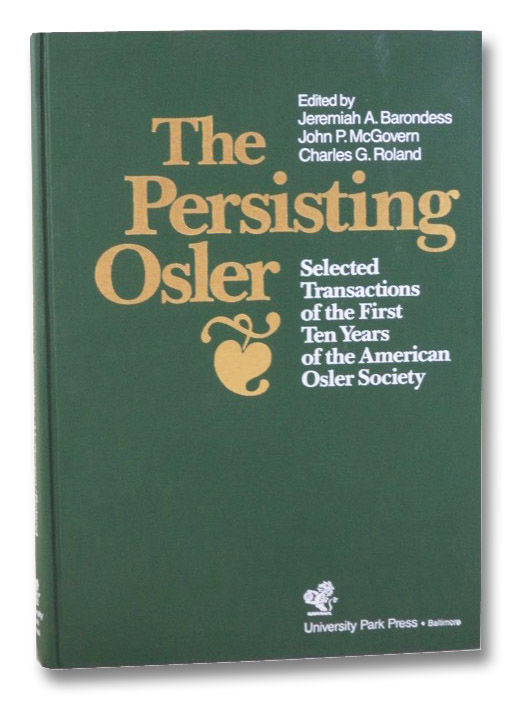The Persisting Osler: Selected Transactions of the First Ten Years of the American Osler Society, Barondess, Jeremiah A.; McGovern, John P.; Roland, Charles G.