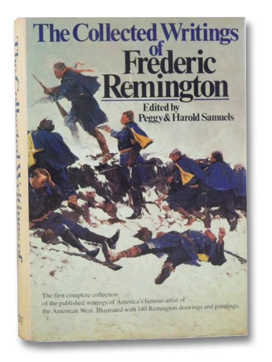 The Collected Writings of Frederic Remington, Remington, Frederic; Samuels, Peggy; Samuels, Harold