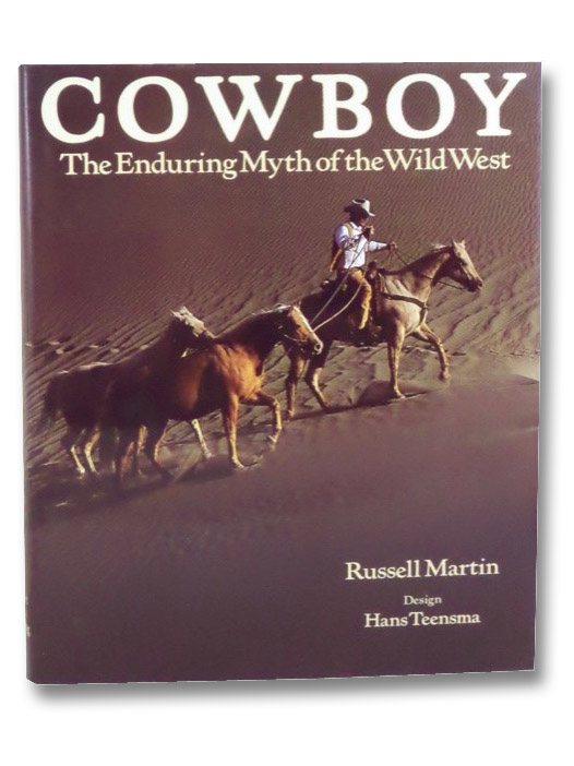 Cowboy: The Enduring Myth of the Wild West, Martin, Russell; Teensma, Hans