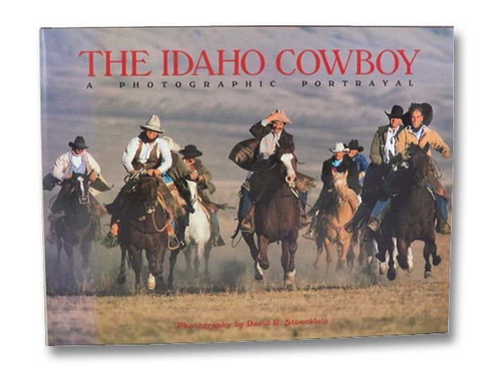 The Idaho Cowboy: A Photographic Portrayal, Stoecklein, David R.
