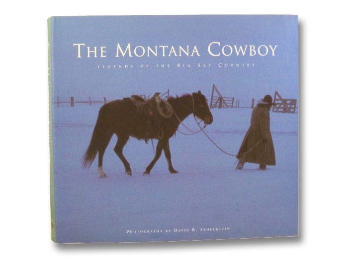 The Montana Cowboy: Legends of the Big Sky Country, Dawson, Patrick; Stoecklein, David R.; Powell, Dave