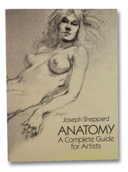 Anatomy: A Complete Guide for Artists, Sheppard, Joseph