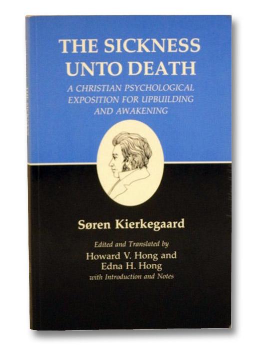 The Sickness Unto Death: A Christian Psychological Exposition for Upbuilding and Awakening, Kierkegaard, Soren