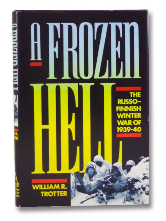 A Frozen Hell: The Russo-Finnish Winter War of 1939-40, Trotter, William R.