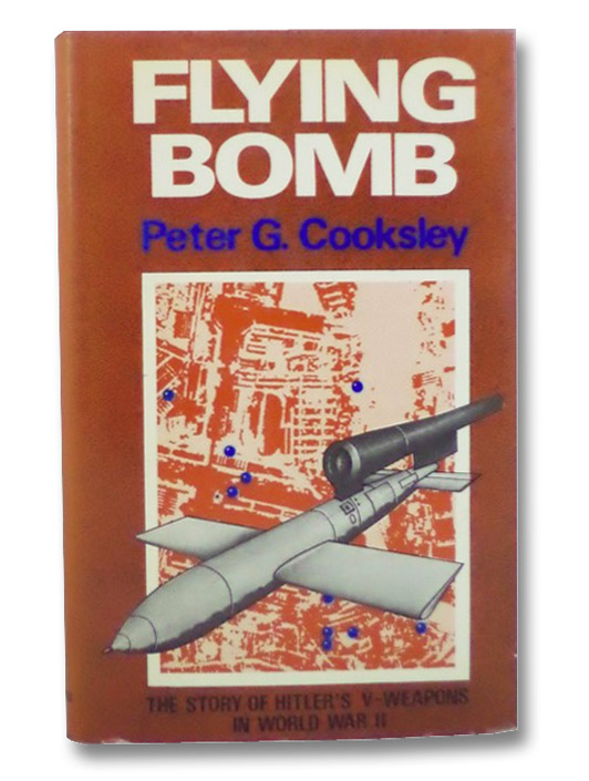 Flying Bomb: The Story of Hitler's V-Weapons in World War II, Cooksley, Peter G.