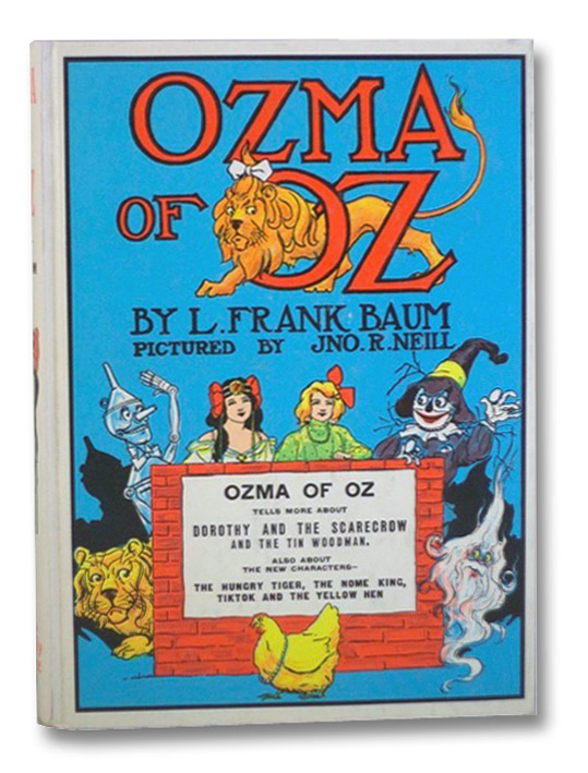 Ozma of Oz: A Record of Her Adventures with Dorothy Gale of Kansas, the Yellow Hen, the Scarecrow, the Tin Woodman, Tiktok, the Cowardly Lion and the Hungry Tiger; Besides Other Good People too Numerous to Mention Faithfully Recorded Herein, Baum, L. Frank