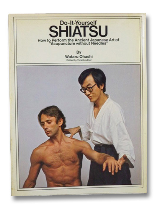Do-It-Yourself Shiatsu: How to Perform the Ancient Japanese Art of Acupuncture without Needles, Ohashi, Wataru; Lindner, Vicki
