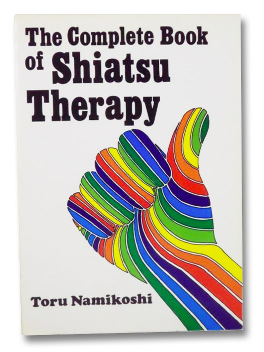 The Complete Book of Shiatsu Therapy, Namikoshi, Toru