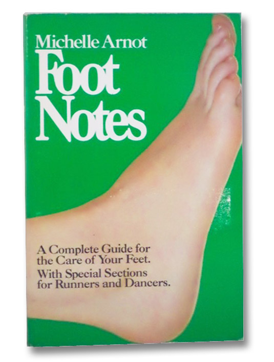 Foot Notes: A Complete Guide for the Care of Your Feet. With Special Sections for Runners and Dancers., Arnot, Michelle; Crane Jack; Levine, Suzanne M.