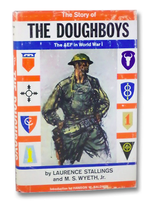 The Story of the Doughboys: The AEF in World War I, Stallings, Laurence; Wyeth, M.S.; Baldwin, Hanson W.