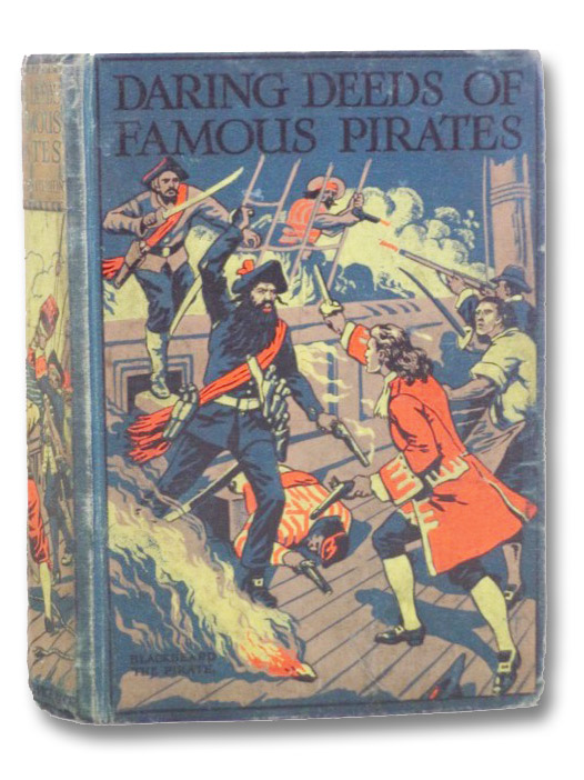 Daring Deeds of Famous Pirates: True Stories of the Stirring Adventures, Bravery and Resource of Pirates, Filibusters & Buccaneers, Chatterton, E. Keble