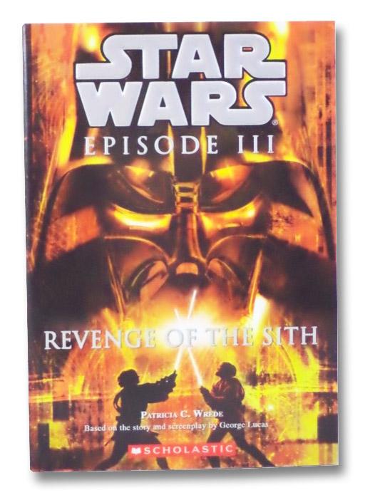 Star Wars: Episode III - Revenge Of the Sith (Junior Novelization), Wrede, Patricia C.