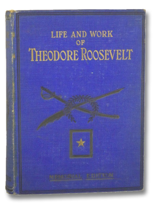 Life and Work of Theodore Roosevelt: Typical American, Patriot, Orator, Historian, Sportsman, Soldier, Statesman and President. (Memorial Edition, Illustrated), Russell, Thomas H.; Starr, Merritt; Wood, Major-General Leonard