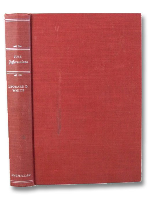 The Jeffersonians: A Study in Administrative History, 1801-1829, White, Leonard D.