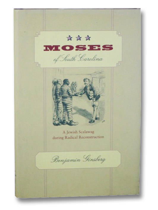 Moses of South Carolina: A Jewish Scalawag During Radical Reconstruction, Ginsberg, Benjamin