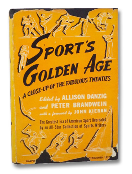 Sport's Golden Age: A Close-Up of the Fabulous Twenties, Danzig, Allison; Brandwein, Peter; Kieran, John