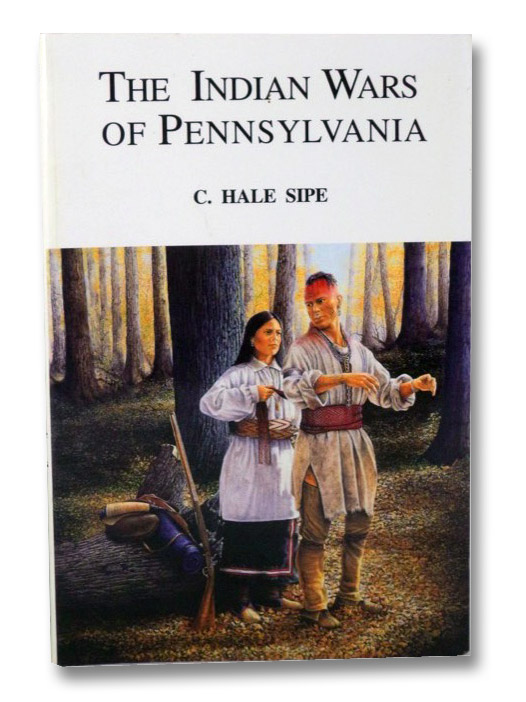 The Indian Wars of Pennsylvania, Sipe, C. Hale