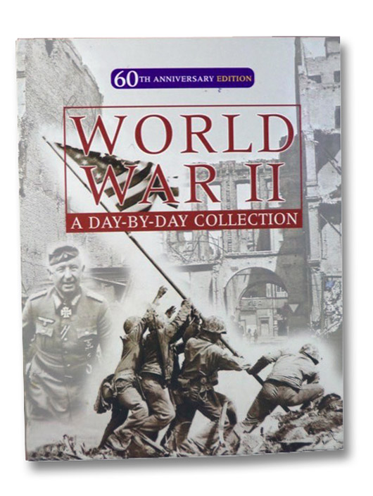 World War II: A Day-by-Day Collection, Ailsby, Christopher; Shaw, Antony; Davison, John