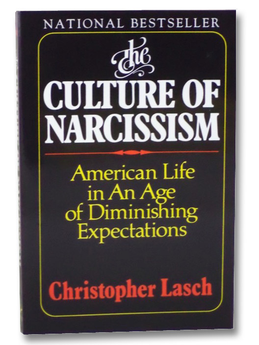 The Culture of Narcissism: American Life in an Age of Diminishing Expectations, Lasch, Christopher