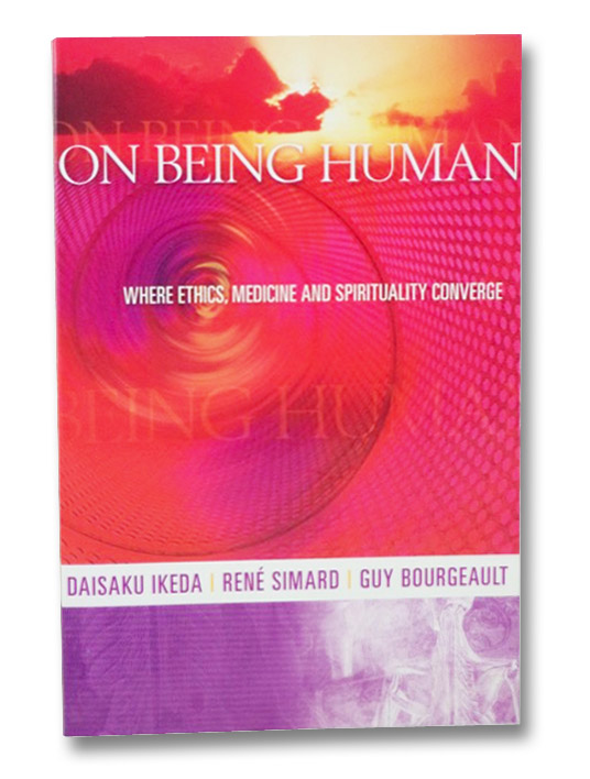 On Being Human: Where Ethics, Medicine and Spirituality Converge, Ikeda, Daisaku