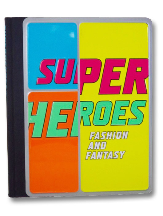 Superheroes: Fashion and Fantasy, Bolton, Andrew; Chabon, Michael