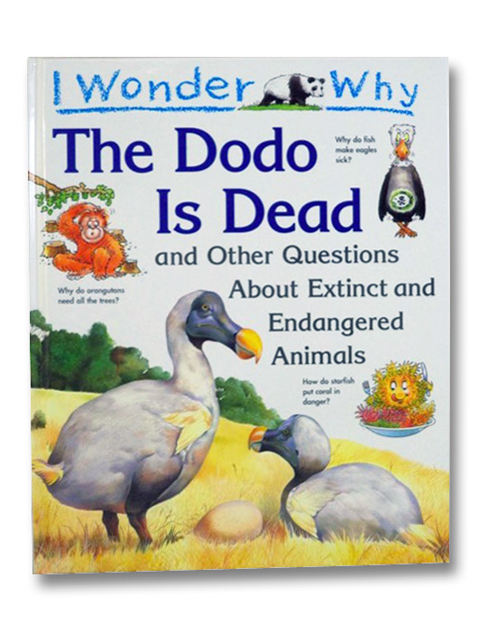I Wonder Why the Dodo is Dead and Other Questions About Extinct and Endangered Animals, Charman, Andrew