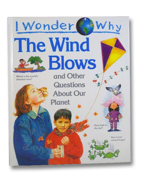 I Wonder Why the Wind Blows and Other Questions About Our Planet, Ganeri, Anita