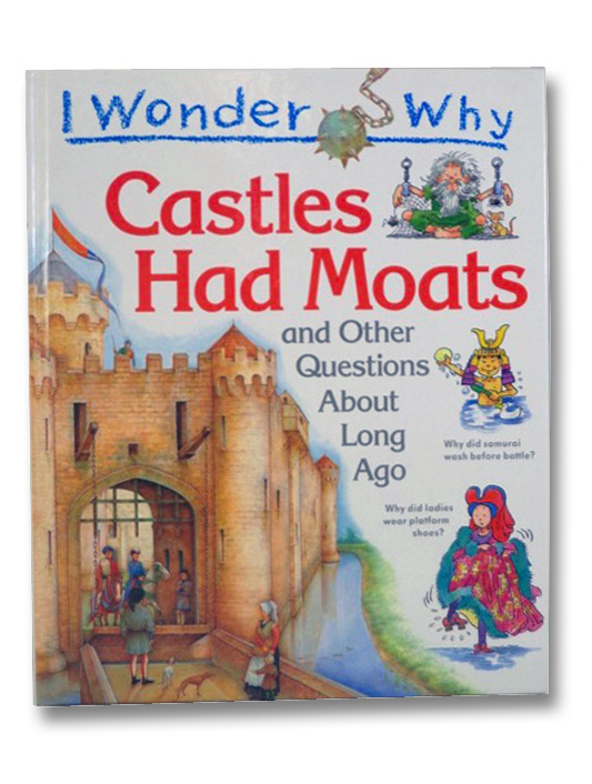 I Wonder Why Castles Had Moats and Other Questions About Long Ago, Steele, Philip