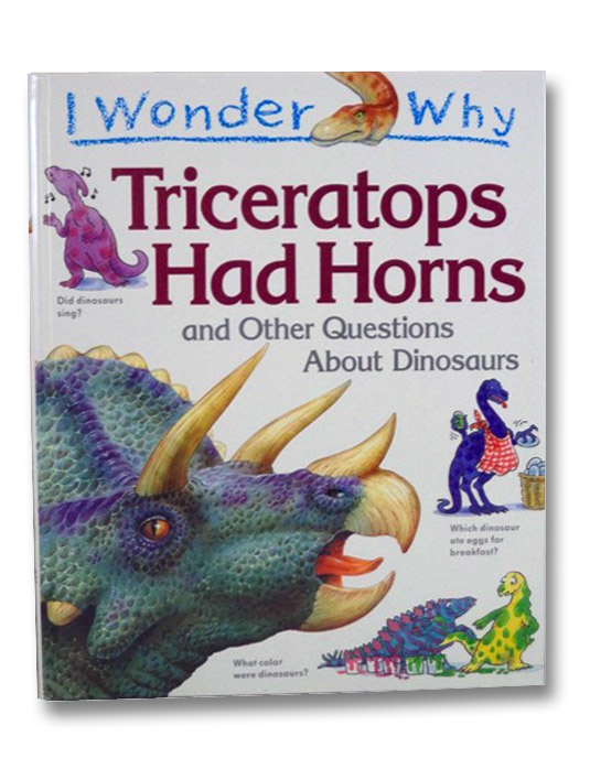 I Wonder Why Triceratops Had Horns and Other Questions About Dinosaurs, Theodorou, Rod