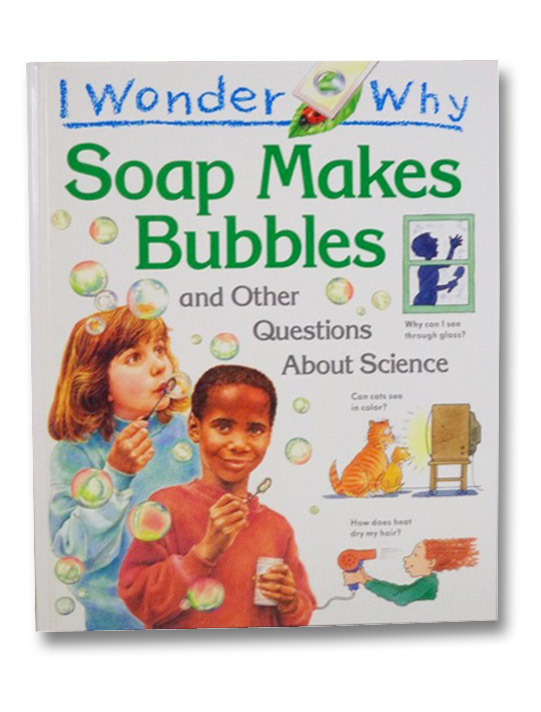 I Wonder Why Soap Makes Bubbles and Other Questions About Science, Taylor, Barbara