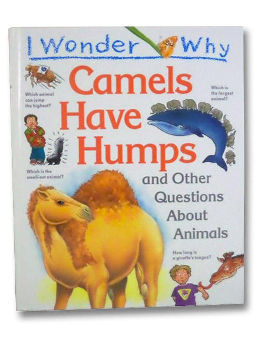 I Wonder Why Camels Have Humps and Other Questions About Animals, Ganeri, Anita