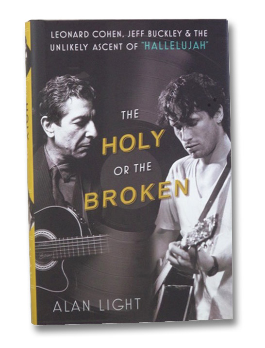 The Holy or the Broken: Leonard Cohen, Jeff Buckley, and the Unlikely Ascent of Hallelujah, Light, Alan