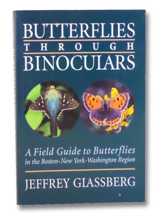 Butterflies through Binoculars: A Field Guide to the Boston-New York-Washington Region, Glassberg, Jeffrey